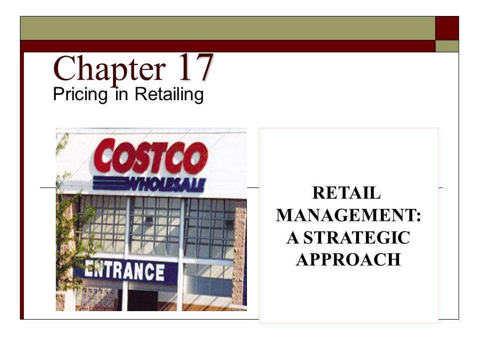 17 Chapter 17 Pricing in Retailing RETAIL MANAGEMENT: A STRATEGIC APPROACH
