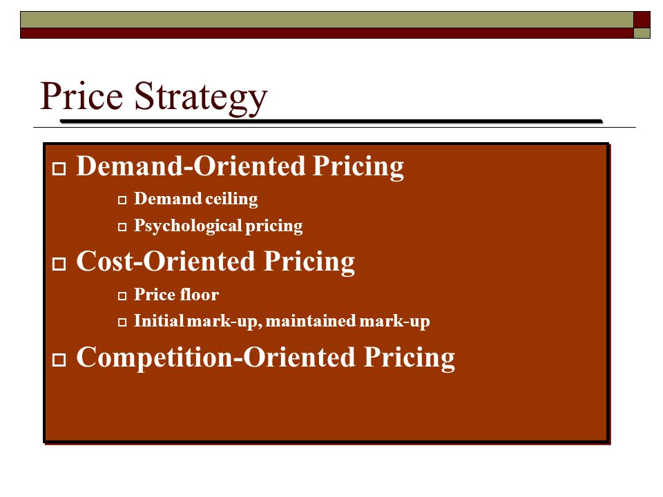 Implementation of Price Strategy  Need to consider importance of : Price Stability  Customary pricing and variable pricing (includes yield management pricing) Price Consistency among customers  One-price policy and flexible pricing Price Perception  Odd pricing, leader pricing, multiple-unit pricing, price lining