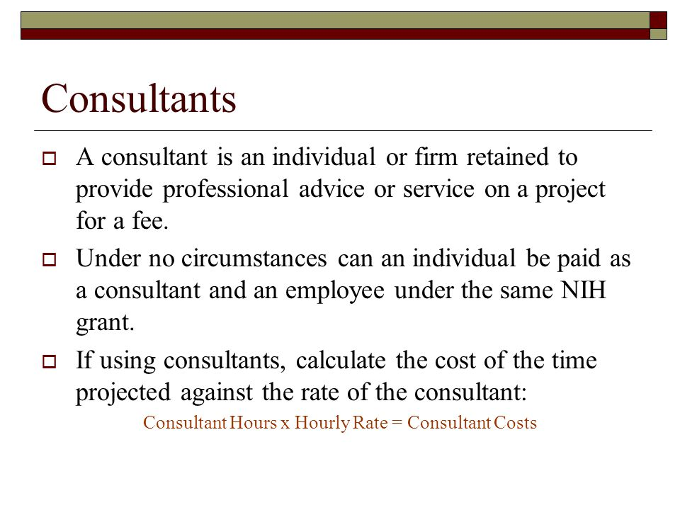 Consultants  A consultant is an individual or firm retained to provide professional advice or service on a project for a fee.  Under no circumstance