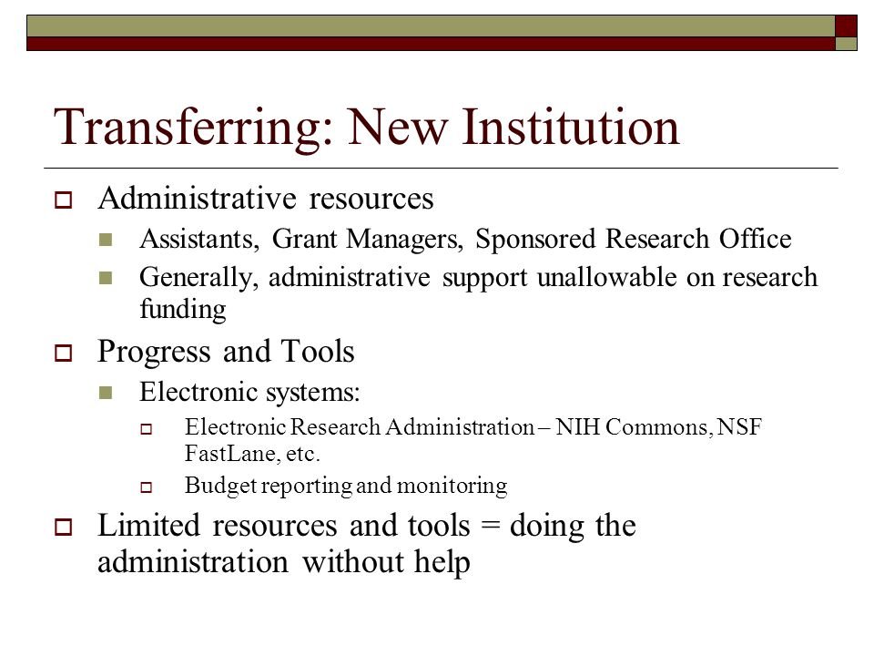 Transferring: New Institution  Administrative resources Assistants, Grant Managers, Sponsored Research Office Generally, administrative support unall