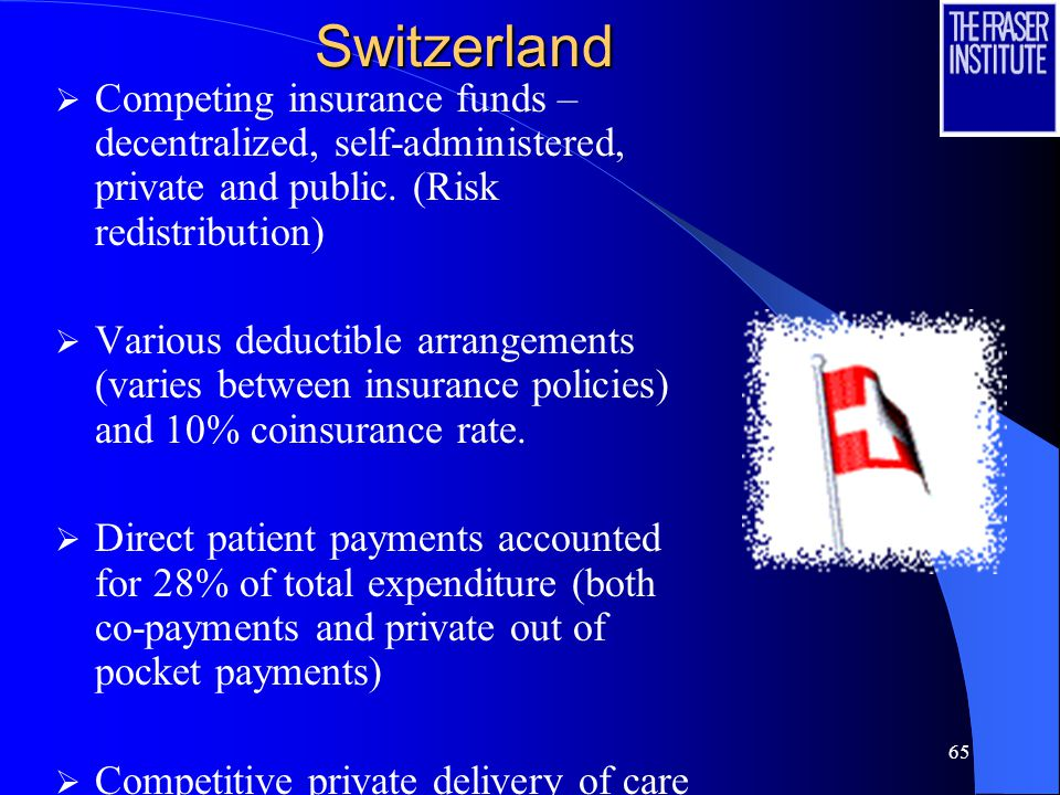 65Switzerland  Competing insurance funds – decentralized, self-administered, private and public.
