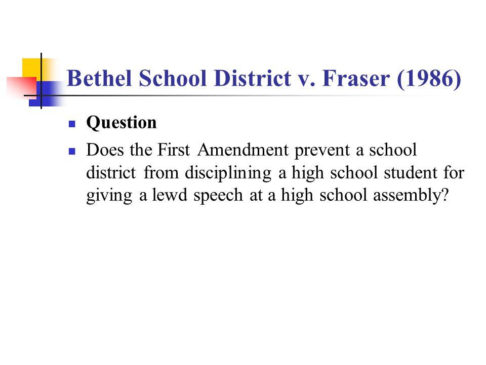 Bethel School District v.Fraser (1986) No.