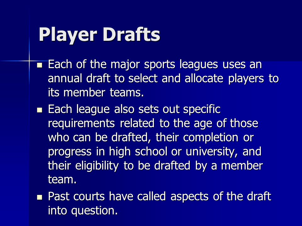 Player Drafts Each of the major sports leagues uses an annual draft to select and allocate players to its member teams. Each of the major sports leagu