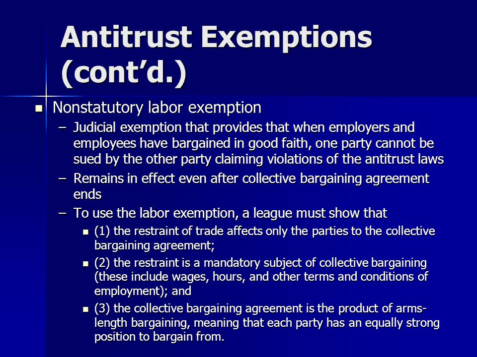 Antitrust Exemptions (cont'd.) Nonstatutory labor exemption Nonstatutory labor exemption –Judicial exemption that provides that when employers and emp