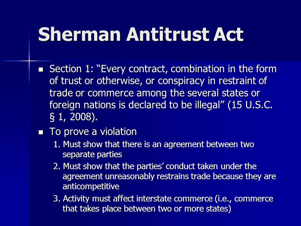 "Sherman Antitrust Act Section 1: ""Every contract, combination in the form of trust or otherwise, or conspiracy in restraint of trade or commerce among"