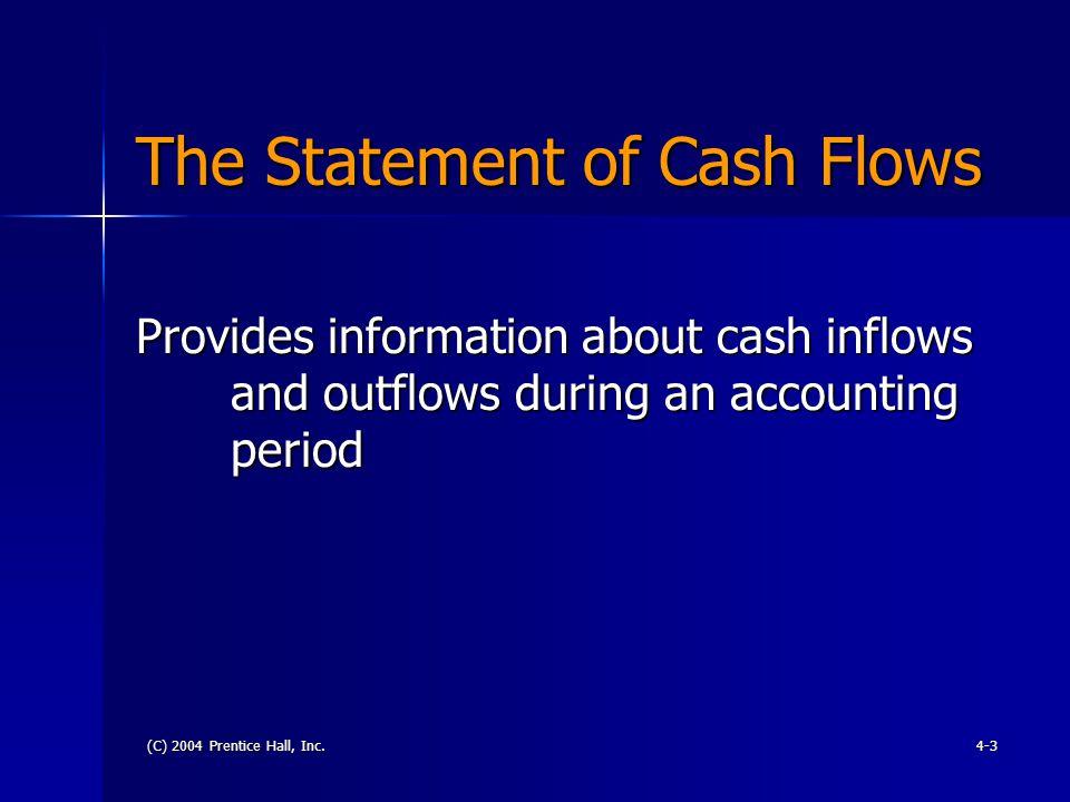 (C) 2004 Prentice Hall, Inc.4-4 The Statement of Cash Flows Con't.