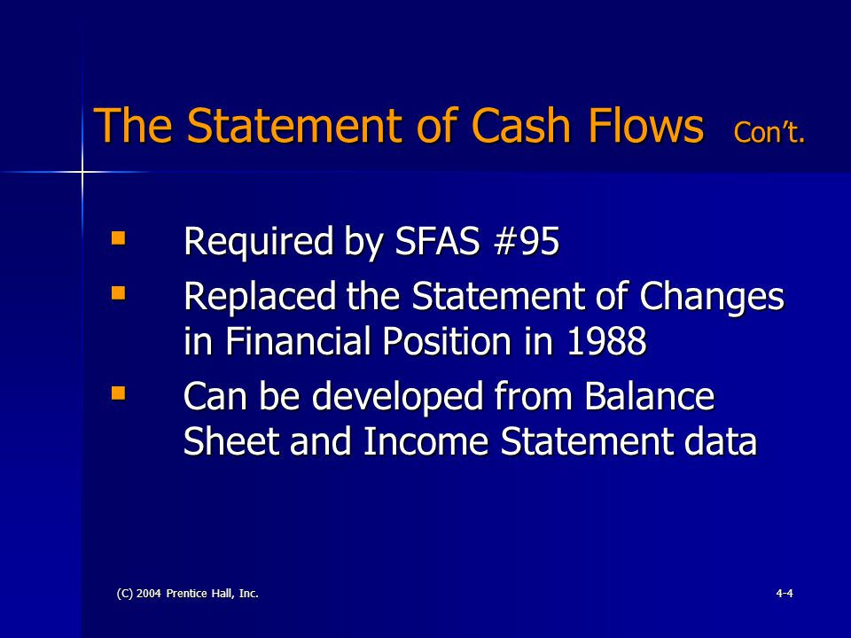 (C) 2004 Prentice Hall, Inc.4-4 The Statement of Cash Flows Con't.  Required by SFAS #95  Replaced the Statement of Changes in Financial Position in