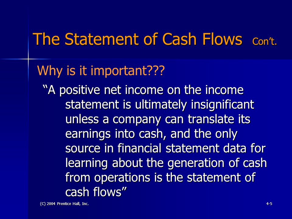 (C) 2004 Prentice Hall, Inc.4-26 Cash Flow from Operations Continued It is also possible for a firm to be highly profitable and go bankrupt