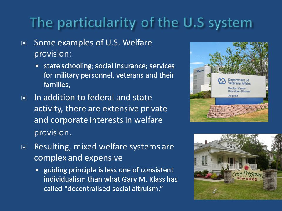  Some examples of U.S. Welfare provision:  state schooling; social insurance; services for military personnel, veterans and their families;  In add