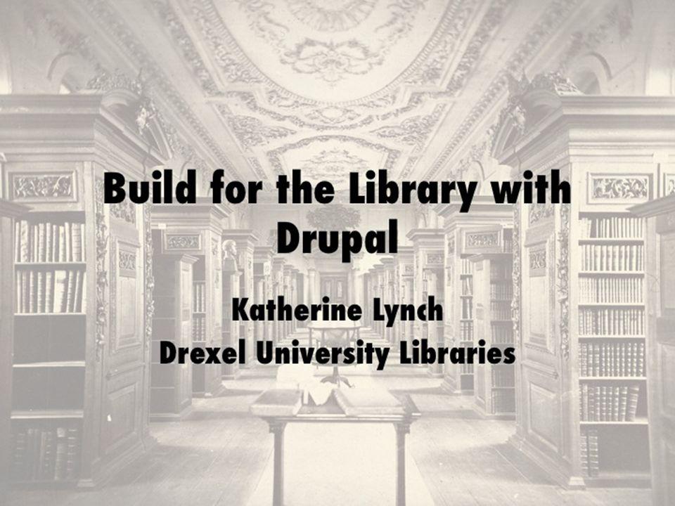 Introduction Katherine Lynch Web developer, Drexel University Libraries Libraries Website, catalog interaction Drupal Wordpress