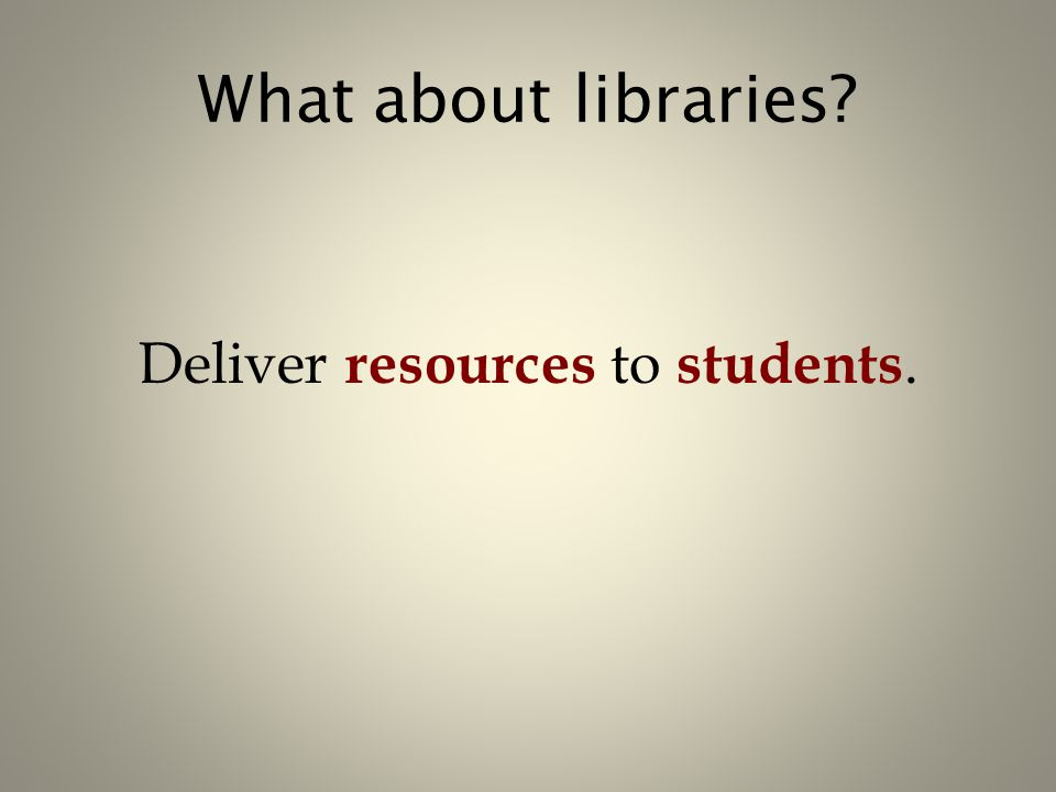 What about libraries? Deliver resources to students.