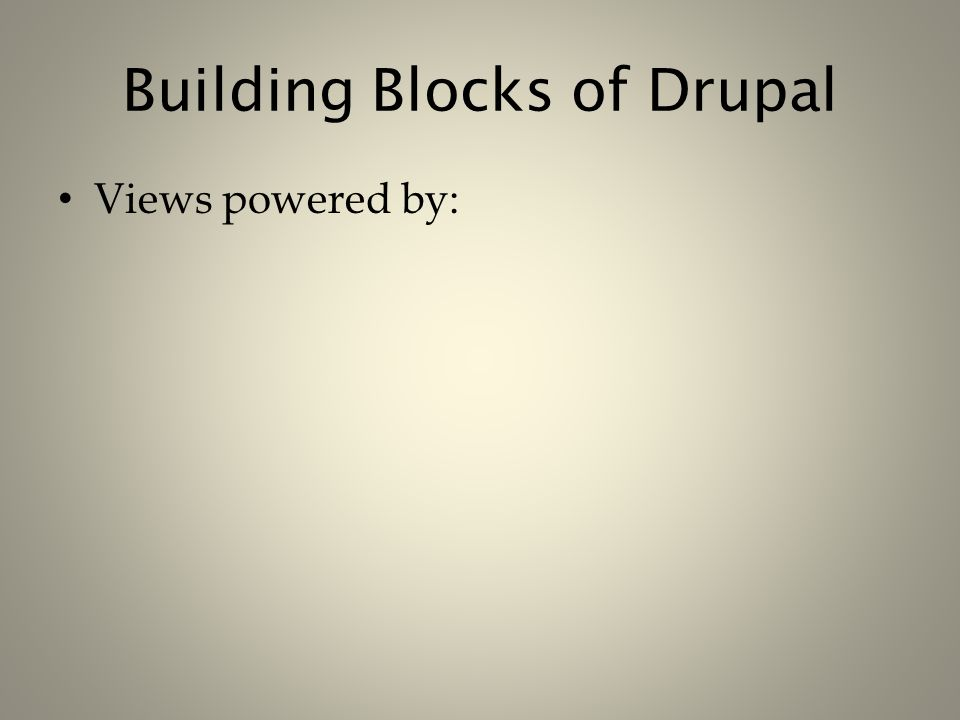 Building Blocks of Drupal Views powered by:
