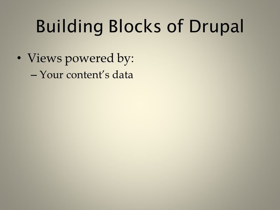 Building Blocks of Drupal Views powered by: – Your content's data