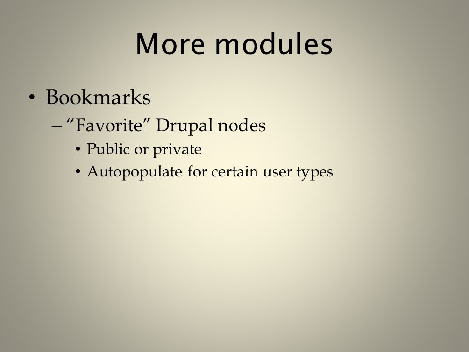 "More modules Bookmarks – ""Favorite"" Drupal nodes Public or private Autopopulate for certain user types"