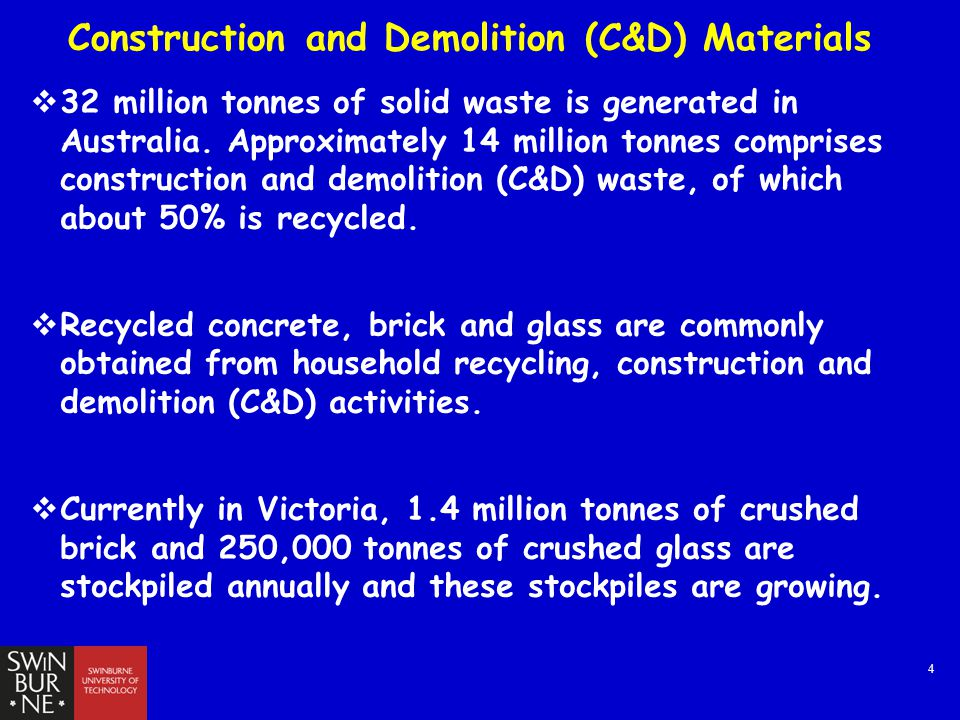 4 Construction and Demolition (C&D) Materials  32 million tonnes of solid waste is generated in Australia.