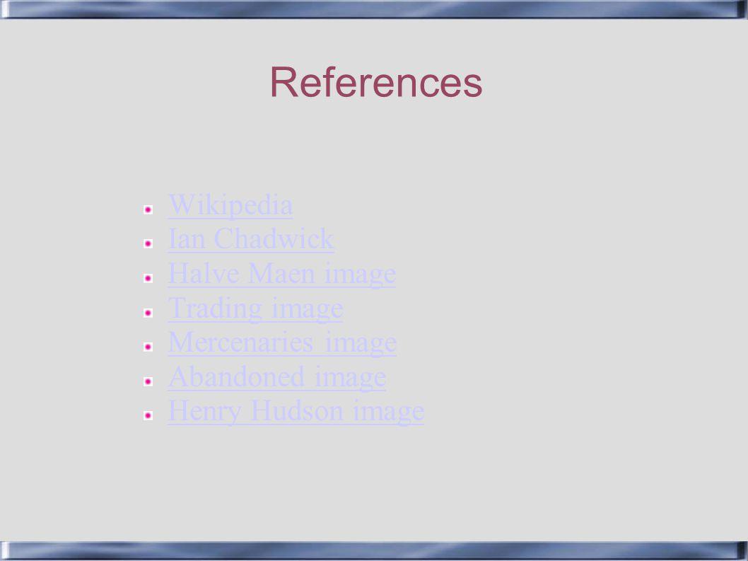 References Wikipedia Ian Chadwick Halve Maen image Trading image Mercenaries image Abandoned image Henry Hudson image