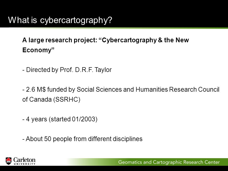 A large research project: Cybercartography & the New Economy - Directed by Prof.