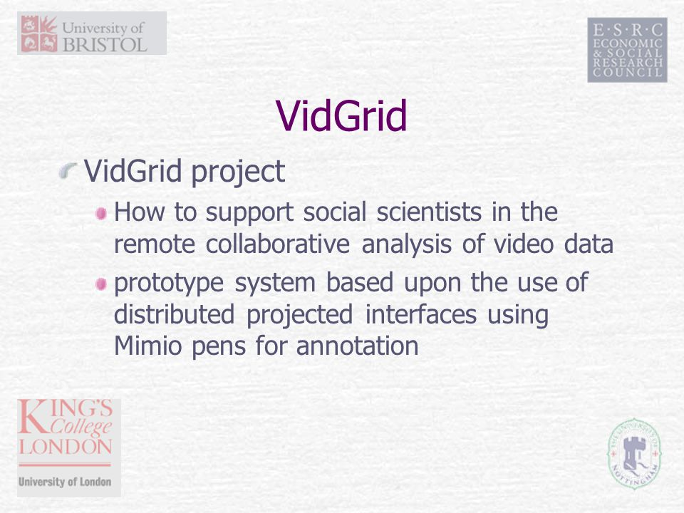 VidGrid VidGrid project How to support social scientists in the remote collaborative analysis of video data prototype system based upon the use of distributed projected interfaces using Mimio pens for annotation