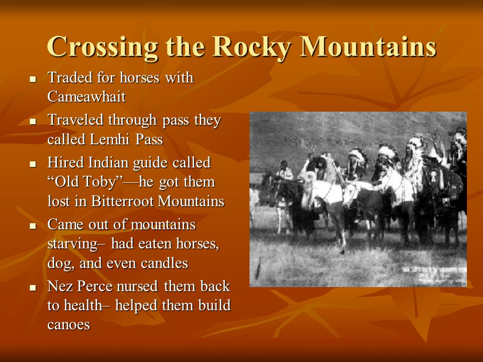 Crossing the Rocky Mountains Traded for horses with Cameawhait Traded for horses with Cameawhait Traveled through pass they called Lemhi Pass Traveled