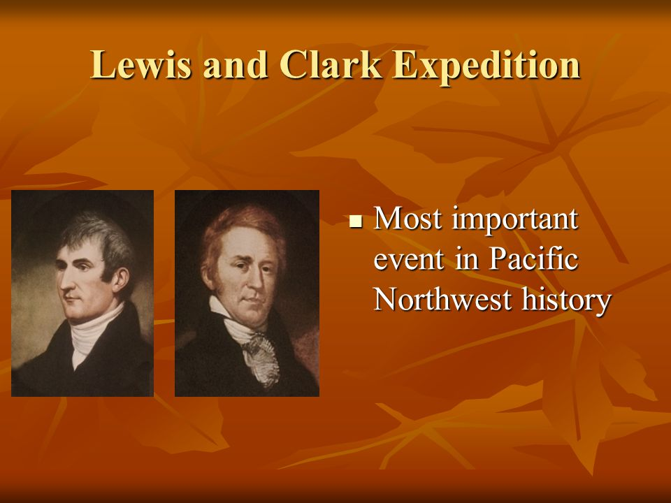 Lewis and Clark Expedition Most important event in Pacific Northwest history Most important event in Pacific Northwest history