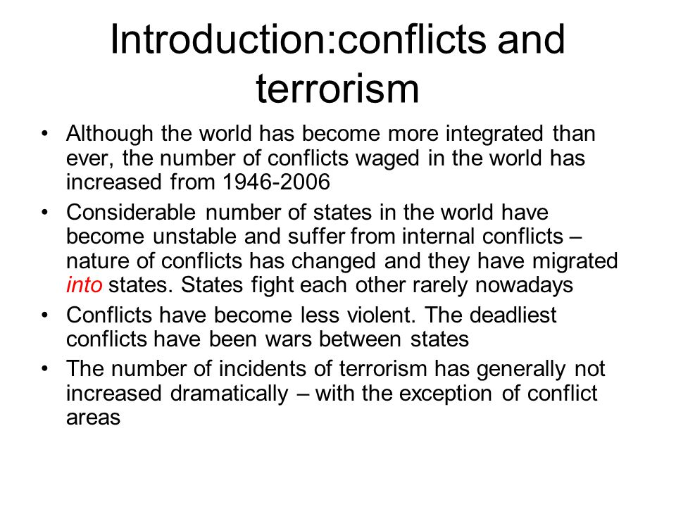 Introduction:conflicts and terrorism Although the world has become more integrated than ever, the number of conflicts waged in the world has increased