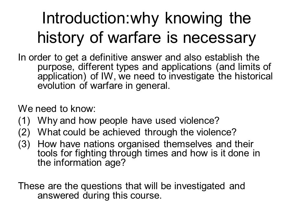 Introduction:why knowing the history of warfare is necessary In order to get a definitive answer and also establish the purpose, different types and a