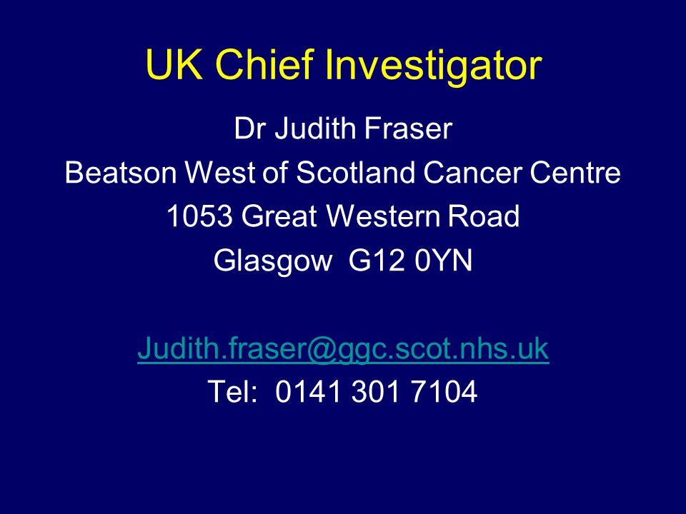 UK Chief Investigator Dr Judith Fraser Beatson West of Scotland Cancer Centre 1053 Great Western Road Glasgow G12 0YN Judith.fraser@ggc.scot.nhs.uk Te