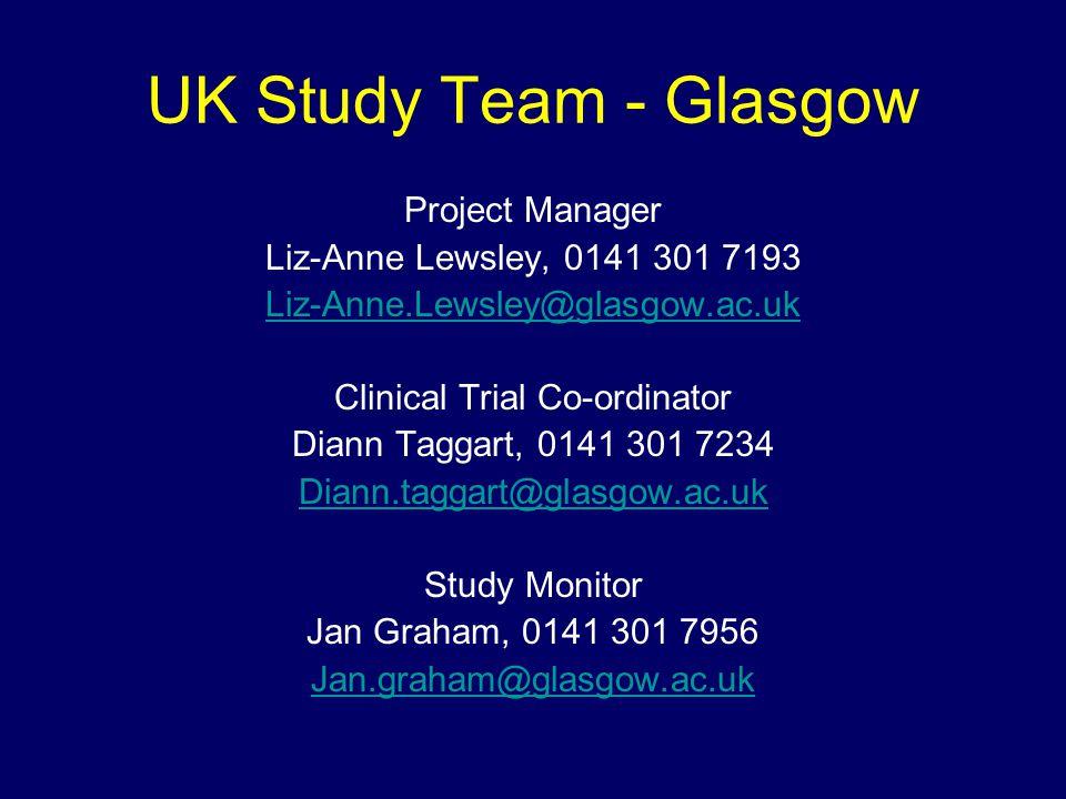 UK Study Team - Glasgow Project Manager Liz-Anne Lewsley, 0141 301 7193 Liz-Anne.Lewsley@glasgow.ac.uk Clinical Trial Co-ordinator Diann Taggart, 0141