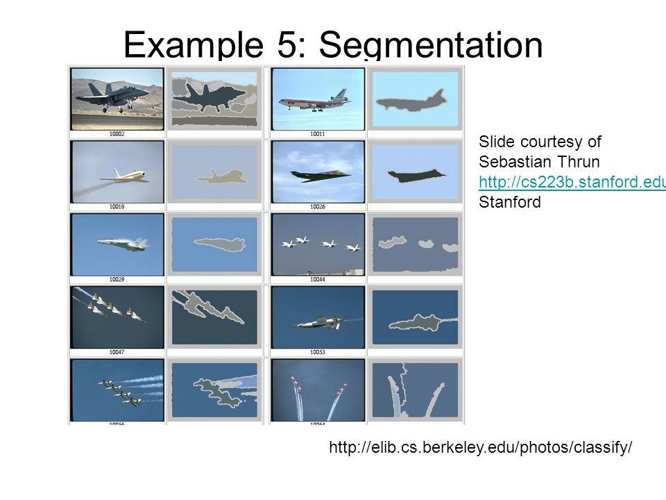 Example 5: Segmentation http://elib.cs.berkeley.edu/photos/classify/ Slide courtesy of Sebastian Thrun http://cs223b.stanford.edu Stanford
