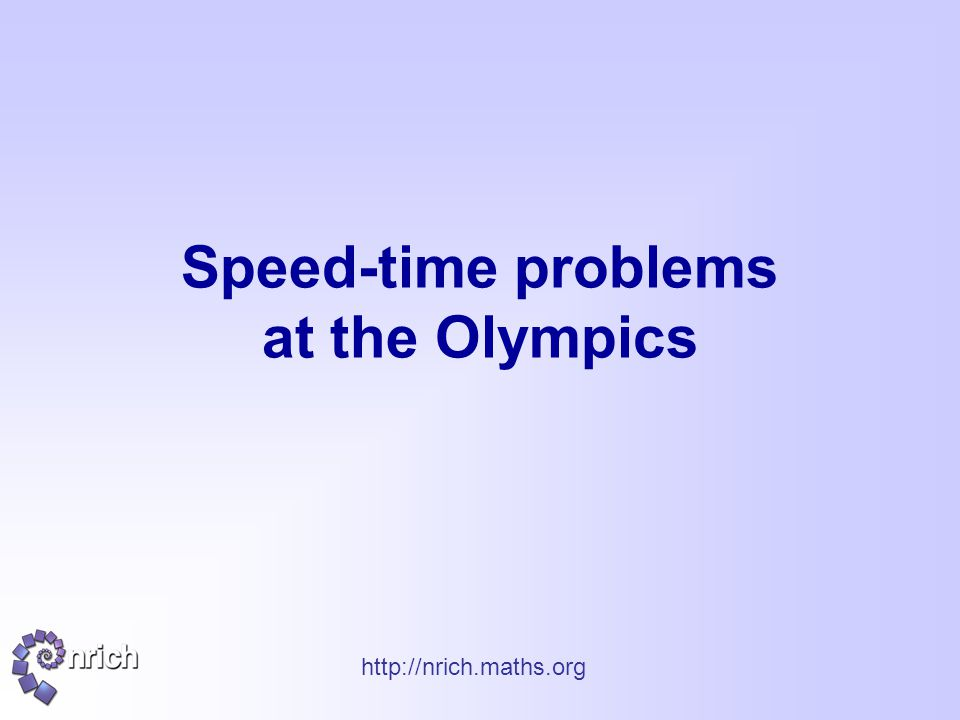 http://nrich.maths.org Speed-time problems at the Olympics