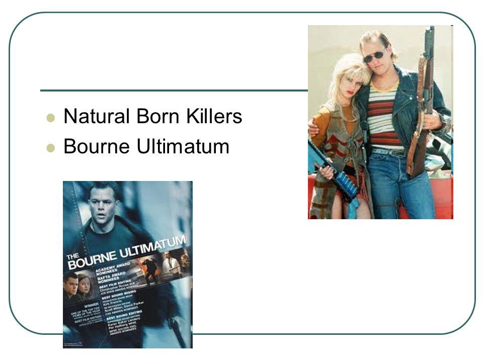 Natural Born Killers Bourne Ultimatum