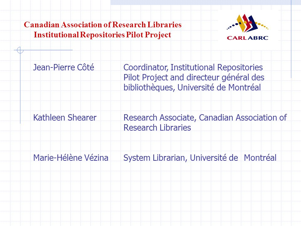 Canadian Association of Research Libraries Institutional Repositories Pilot Project What is the Project.