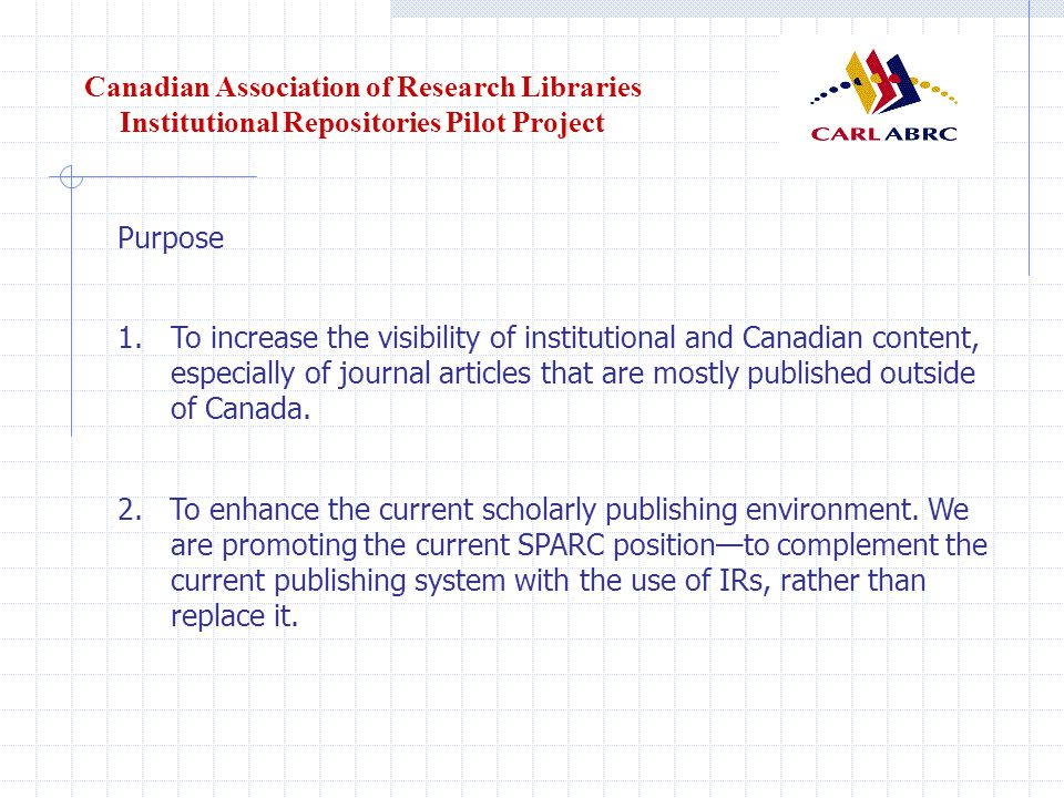 Canadian Association of Research Libraries Institutional Repositories Pilot Project Purpose (cont…) 3.