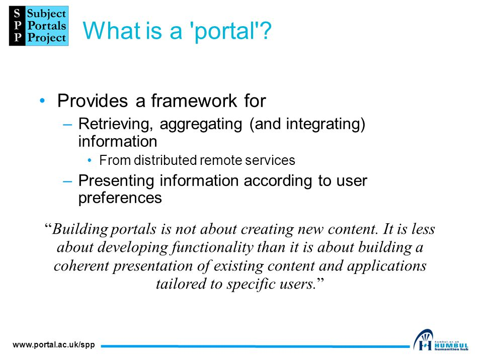 www.portal.ac.uk/spp What is a portal .