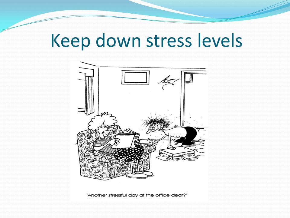 Keep down stress levels