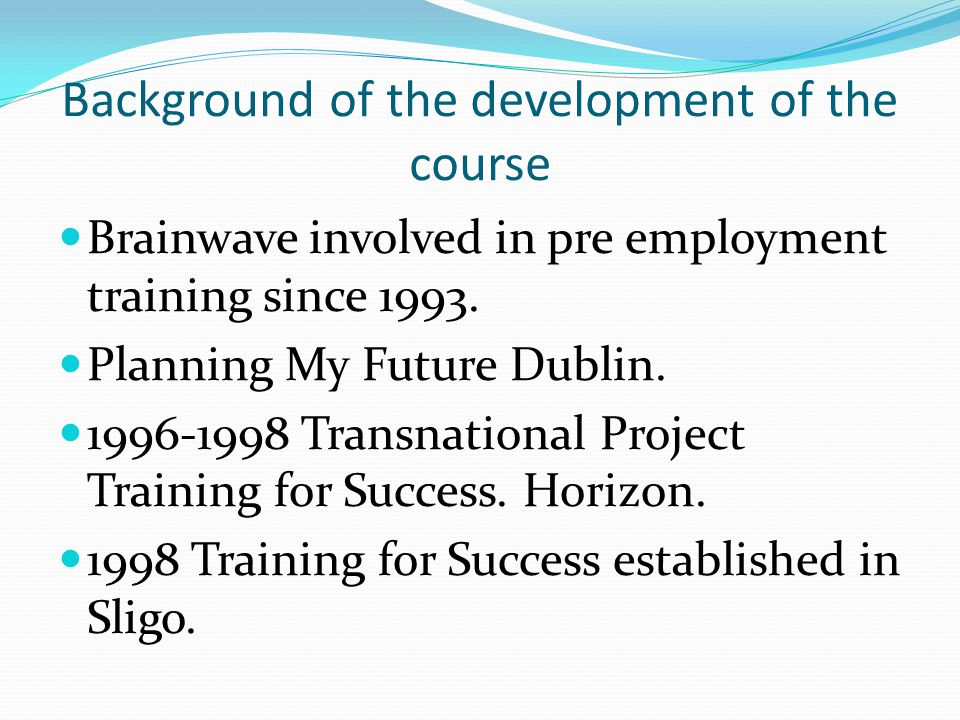 Training for Success Duration 12 months Five days per week Full timetable for 30 hours per week Eight weeks work placement