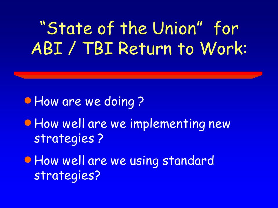 State of the Union for ABI / TBI Return to Work:  How are we doing .