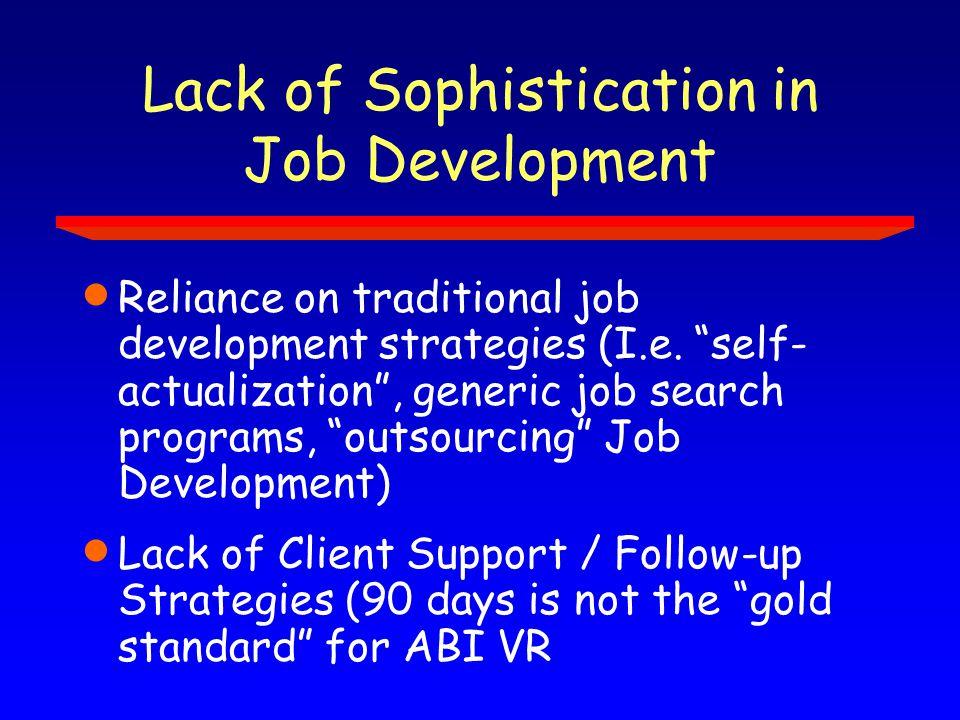 Lack of Sophistication in Job Development  Reliance on traditional job development strategies (I.e.