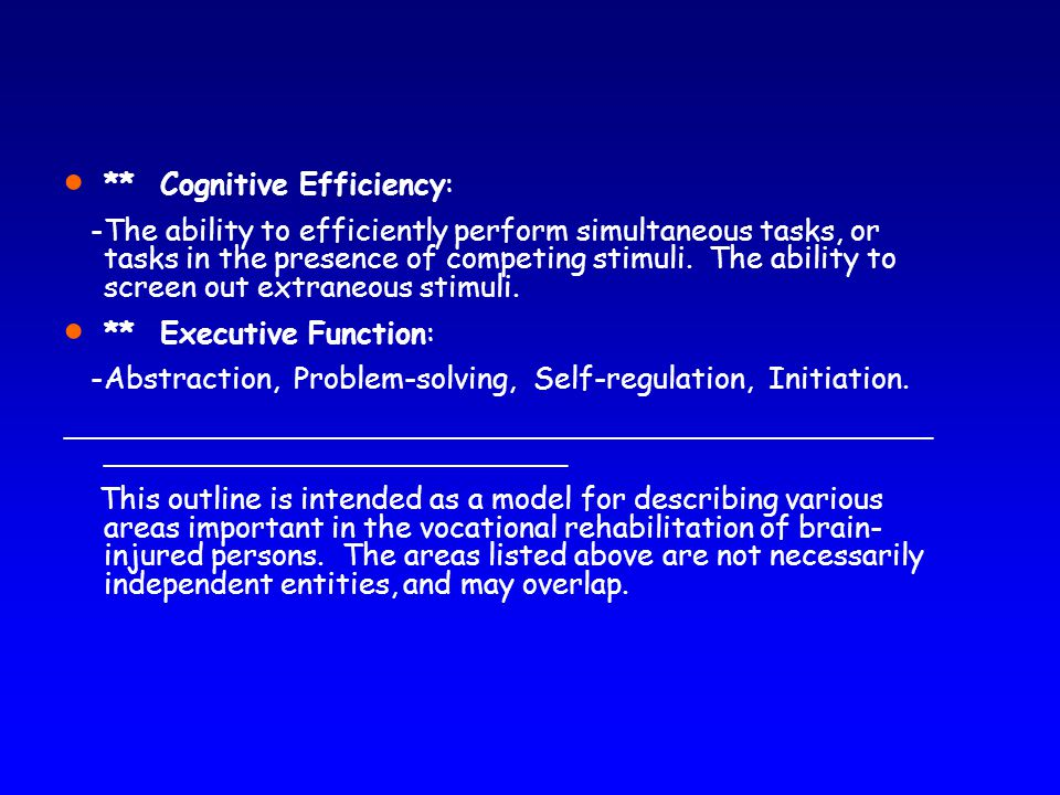  ** Cognitive Efficiency: -The ability to efficiently perform simultaneous tasks, or tasks in the presence of competing stimuli.