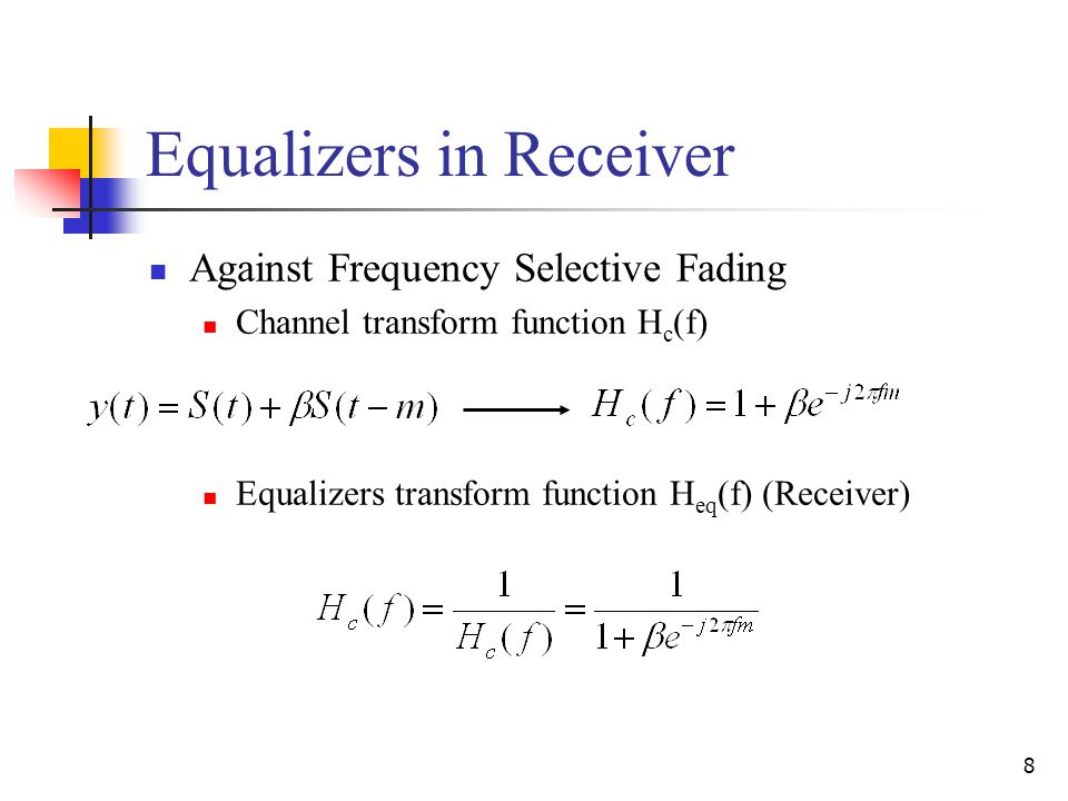 8 Equalizers in Receiver Against Frequency Selective Fading Channel transform function H c (f) Equalizers transform function H eq (f) (Receiver)