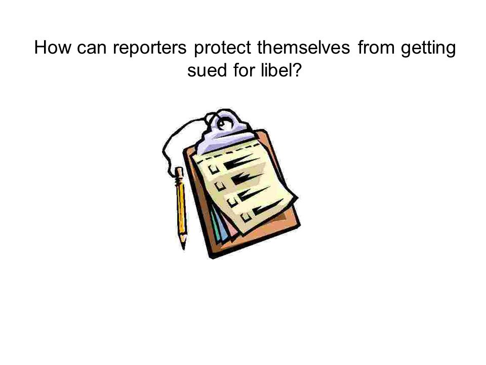 How can reporters protect themselves from getting sued for libel