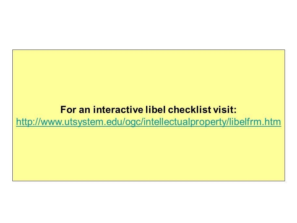 For an interactive libel checklist visit: http://www.utsystem.edu/ogc/intellectualproperty/libelfrm.htm