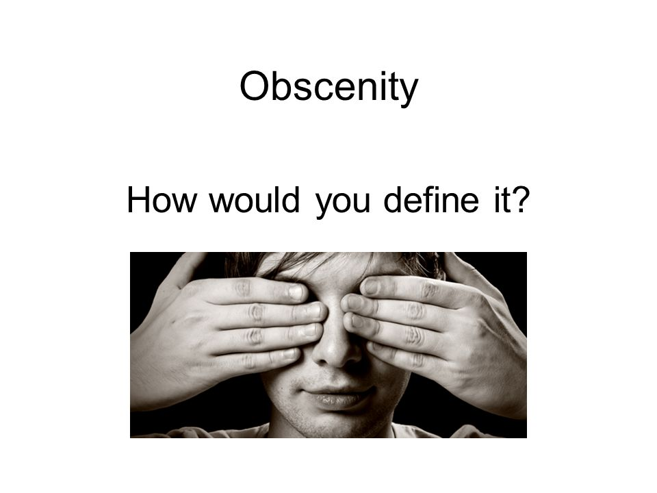 Obscenity How would you define it