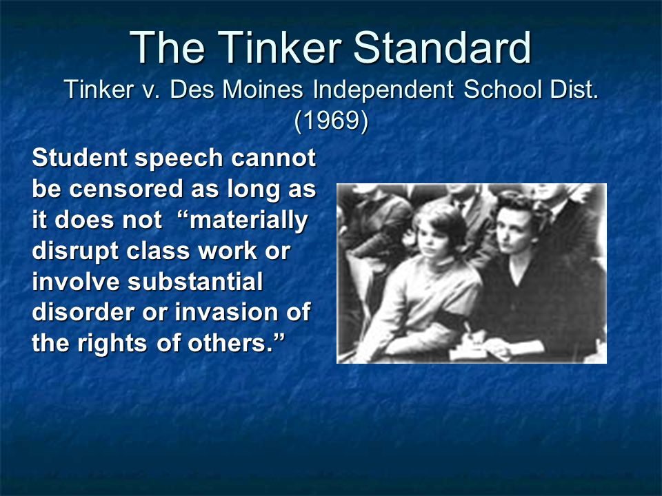The Tinker Standard Tinker v. Des Moines Independent School Dist.
