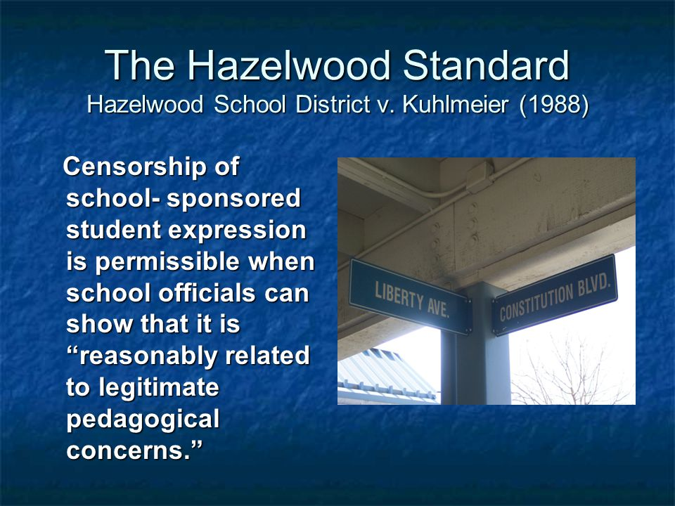 The Hazelwood Standard Hazelwood School District v.