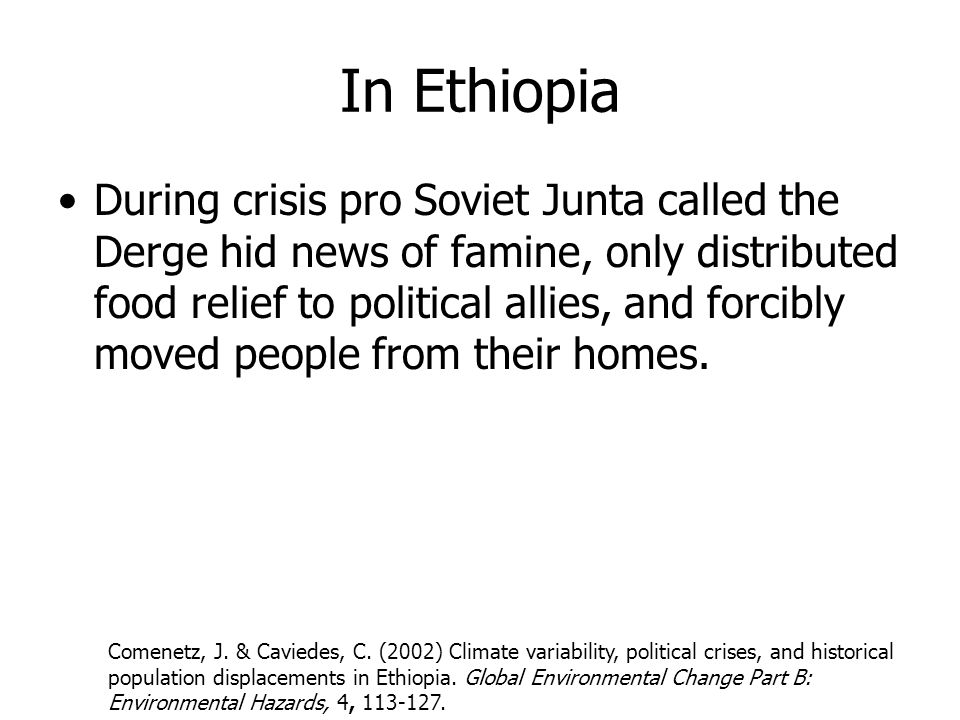 In Ethiopia During crisis pro Soviet Junta called the Derge hid news of famine, only distributed food relief to political allies, and forcibly moved people from their homes.