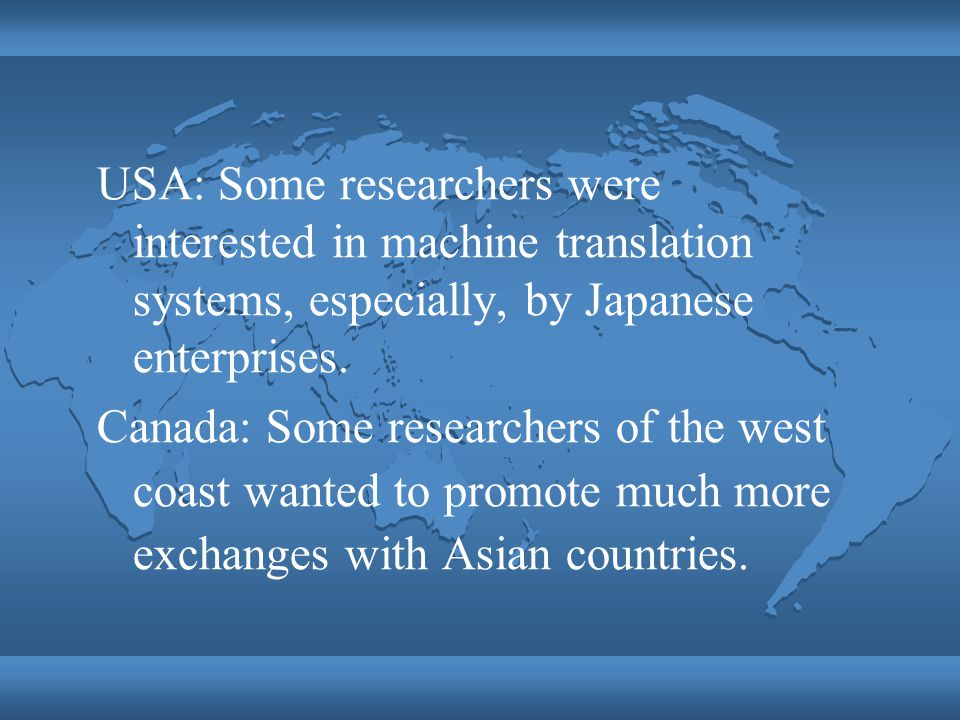 USA: Some researchers were interested in machine translation systems, especially, by Japanese enterprises.
