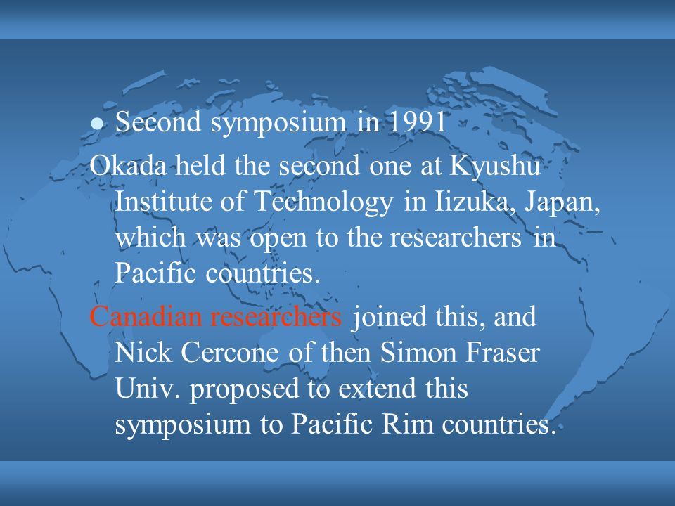 Second symposium in 1991 Okada held the second one at Kyushu Institute of Technology in Iizuka, Japan, which was open to the researchers in Pacific countries.