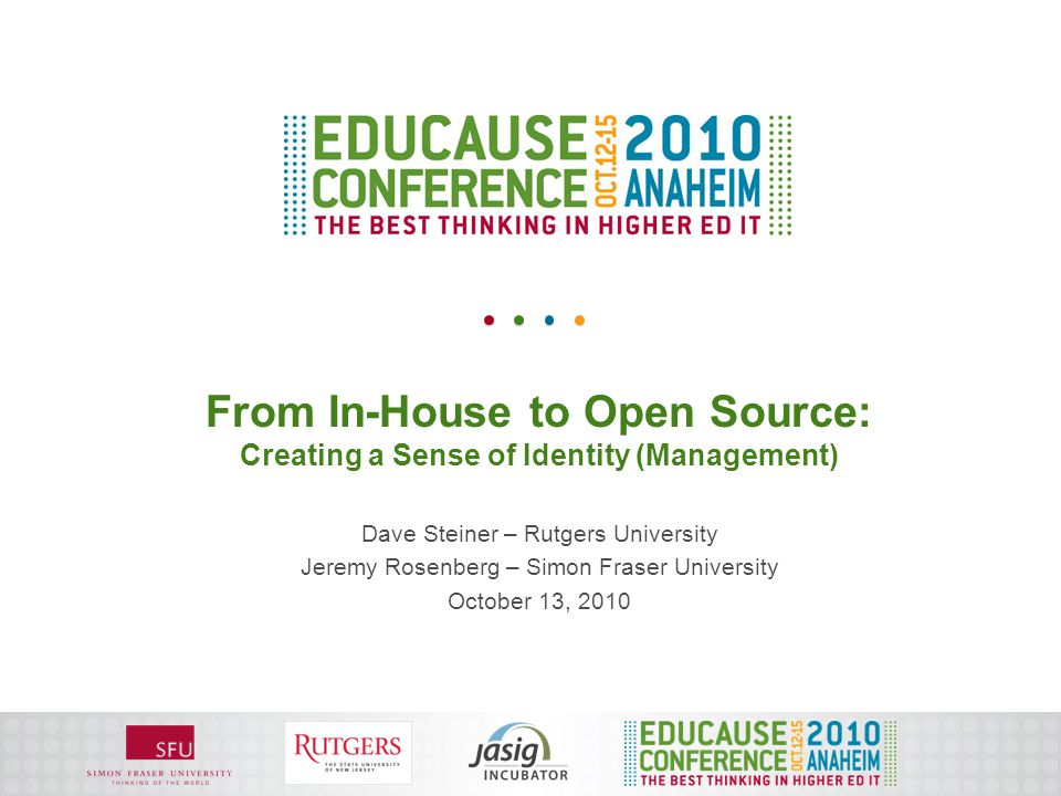 From In-House to Open Source: Creating a Sense of Identity (Management) Dave Steiner – Rutgers University Jeremy Rosenberg – Simon Fraser University O