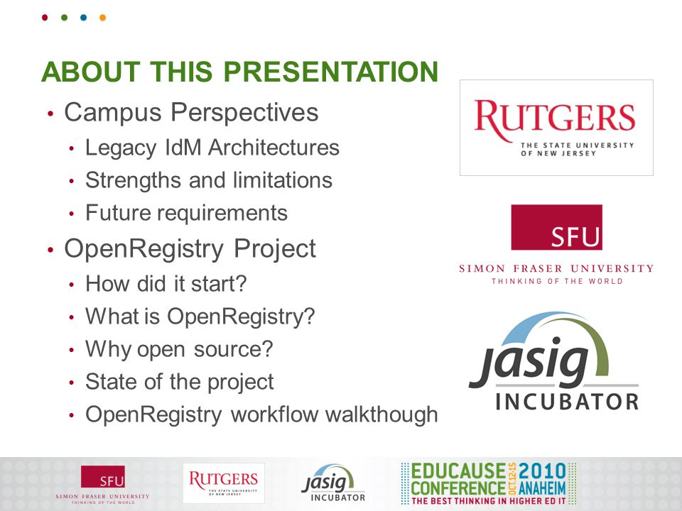 ABOUT THIS PRESENTATION Campus Perspectives Legacy IdM Architectures Strengths and limitations Future requirements OpenRegistry Project How did it sta